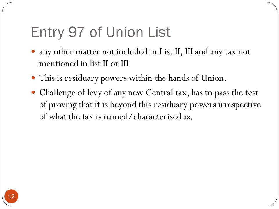 Entry 97 of Union List any other matter not included in List II, III and any tax not mentioned in list II or III.