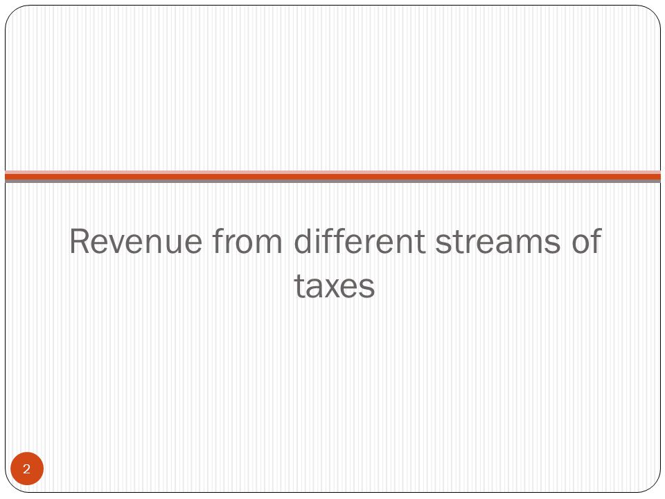 Revenue from different streams of taxes