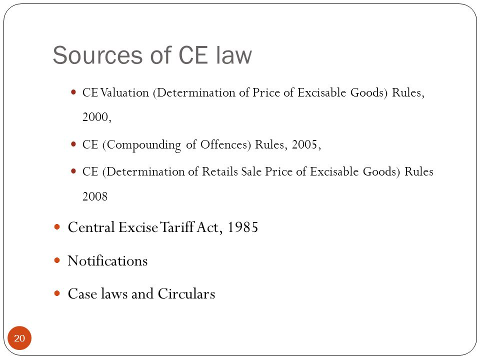 Sources of CE law Central Excise Tariff Act, 1985 Notifications