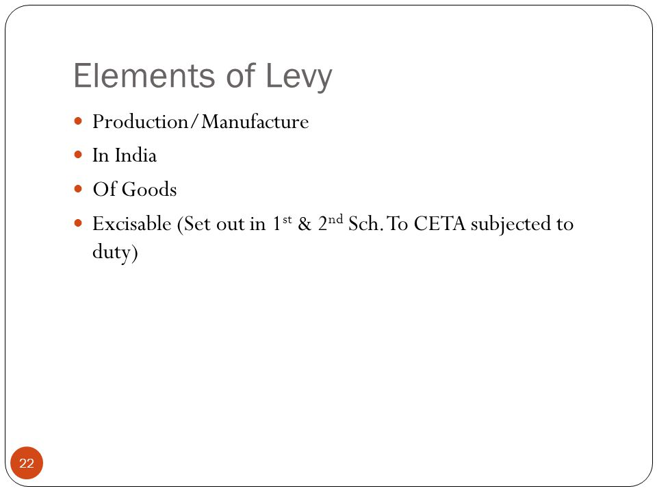 Elements of Levy Production/Manufacture In India Of Goods