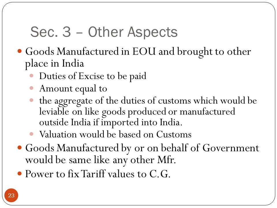 Sec. 3 – Other Aspects Goods Manufactured in EOU and brought to other place in India. Duties of Excise to be paid.