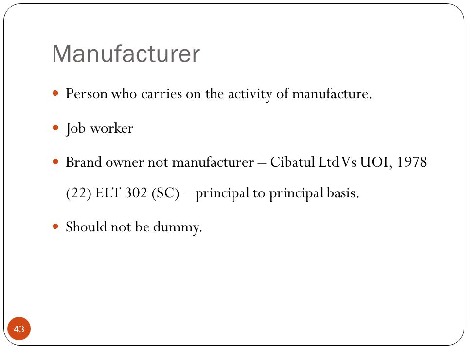 Manufacturer Person who carries on the activity of manufacture.