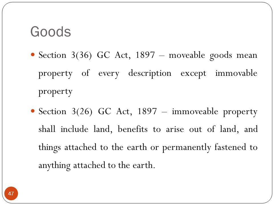 Goods Section 3(36) GC Act, 1897 – moveable goods mean property of every description except immovable property.