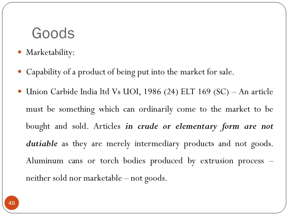 Goods Marketability: Capability of a product of being put into the market for sale.