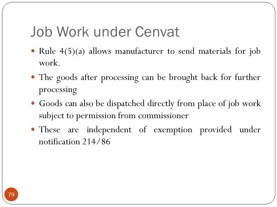 Job Work under Cenvat Rule 4(5)(a) allows manufacturer to send materials for job work.