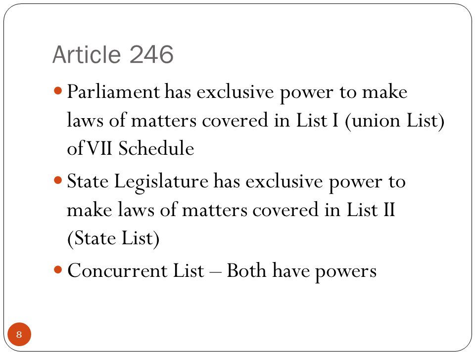 Article 246 Parliament has exclusive power to make laws of matters covered in List I (union List) of VII Schedule.