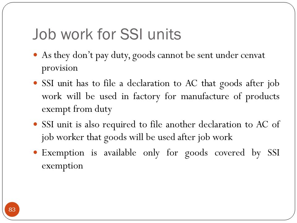 Job work for SSI units As they don't pay duty, goods cannot be sent under cenvat provision.