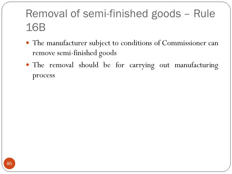 Removal of semi-finished goods – Rule 16B