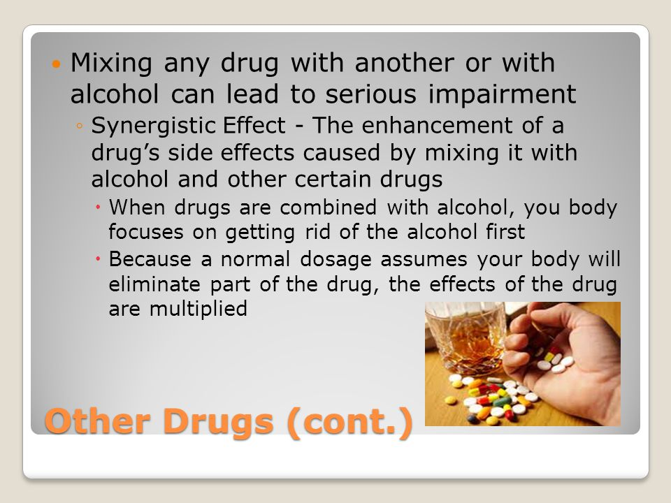 Mixing any drug with another or with alcohol can lead to serious impairment