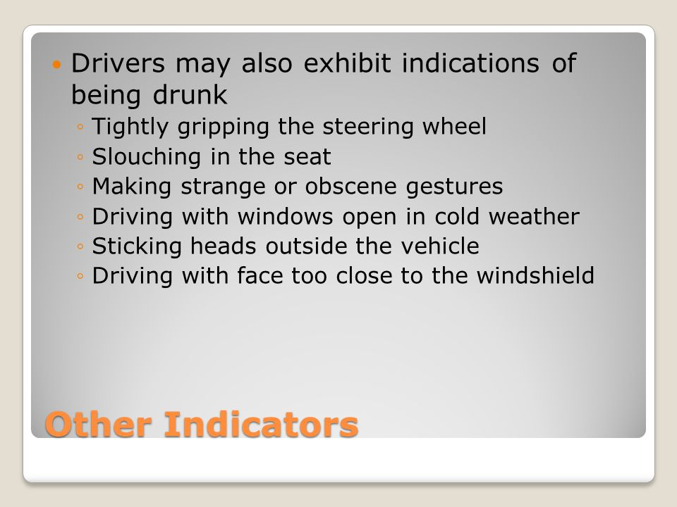 Other Indicators Drivers may also exhibit indications of being drunk