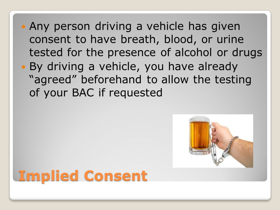 Any person driving a vehicle has given consent to have breath, blood, or urine tested for the presence of alcohol or drugs