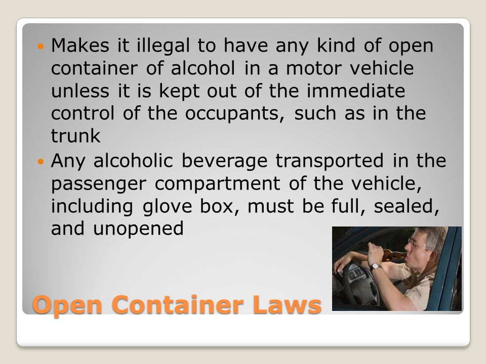 Makes it illegal to have any kind of open container of alcohol in a motor vehicle unless it is kept out of the immediate control of the occupants, such as in the trunk