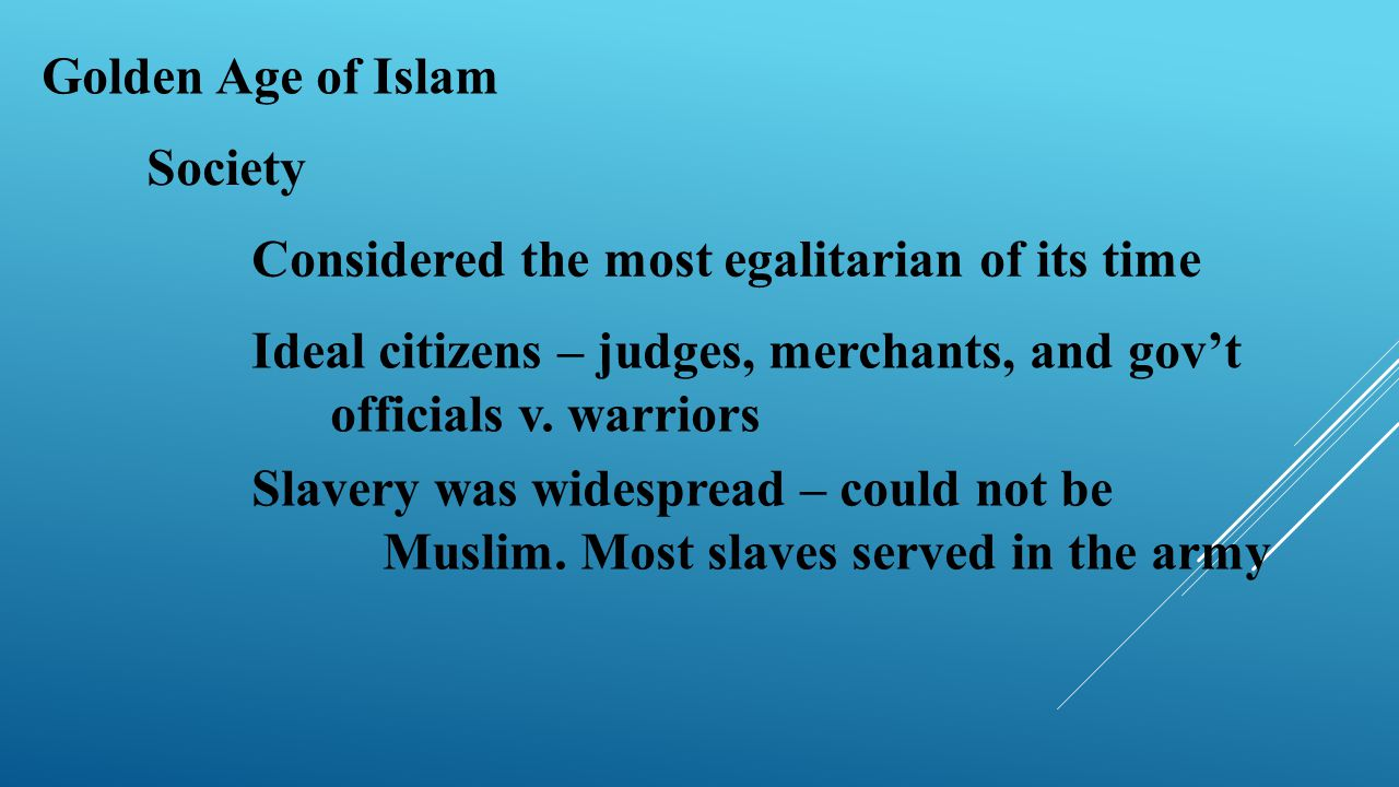 Golden Age of Islam Society. Considered the most egalitarian of its time.