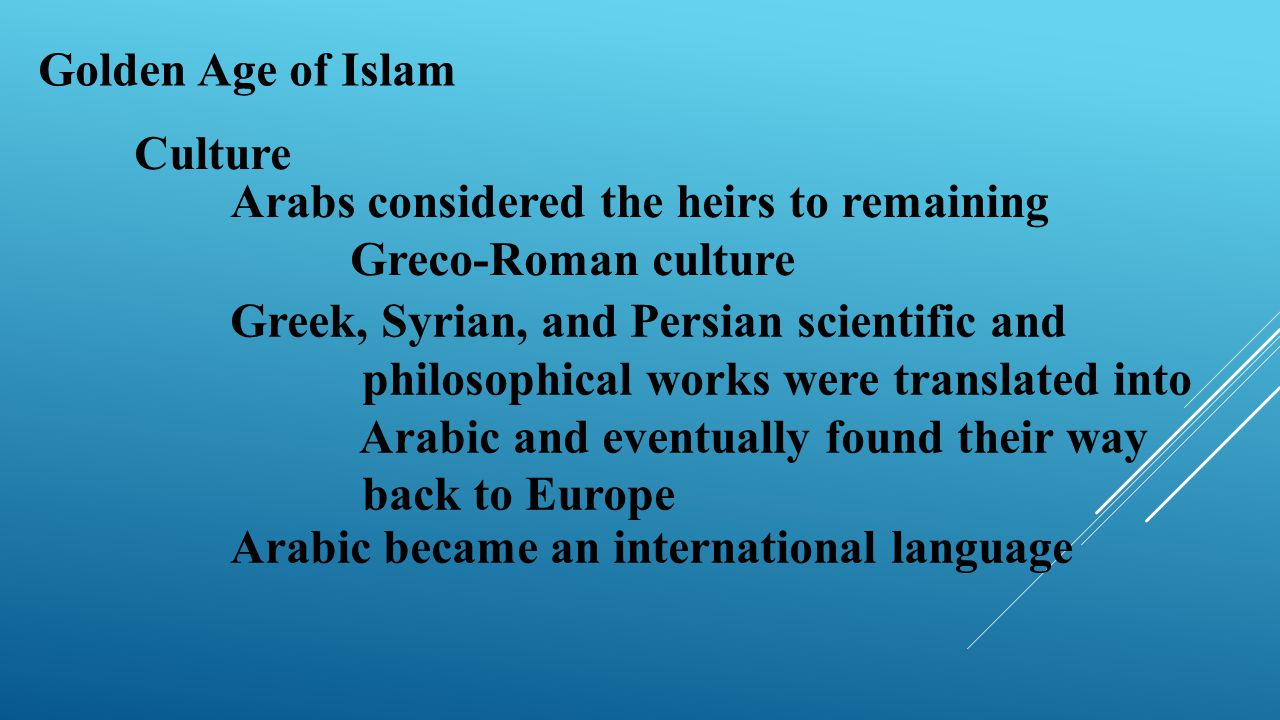 Golden Age of Islam Culture. Arabs considered the heirs to remaining Greco-Roman culture.