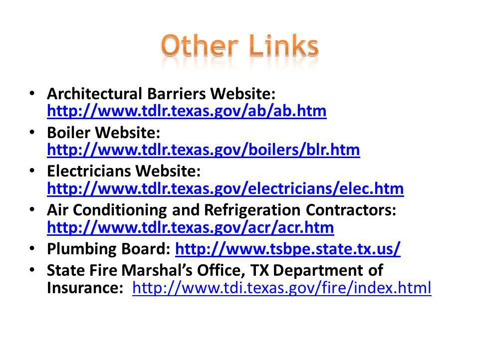 Other Links Architectural Barriers Website: http://www.tdlr.texas.gov/ab/ab.htm. Boiler Website: http://www.tdlr.texas.gov/boilers/blr.htm.