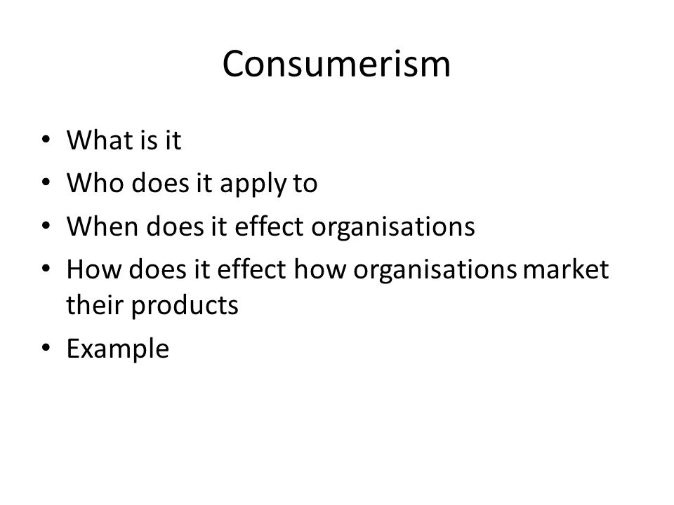 Consumerism What is it Who does it apply to