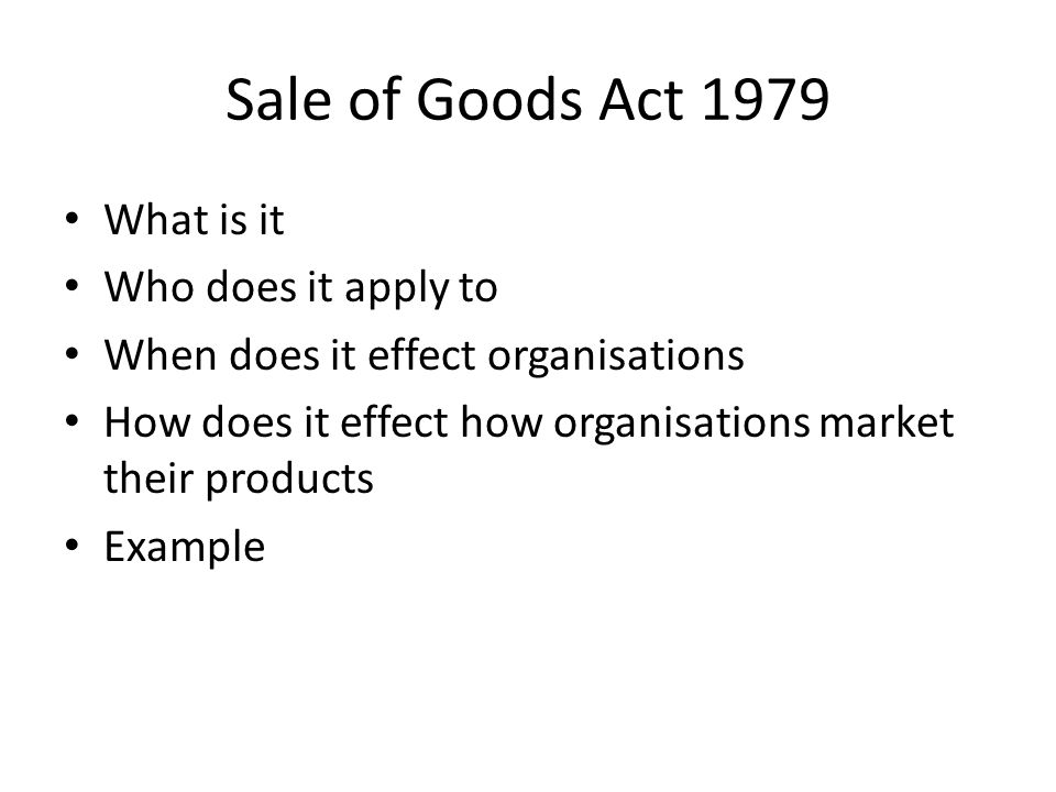 Sale of Goods Act 1979 What is it Who does it apply to