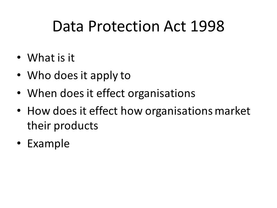 Data Protection Act 1998 What is it Who does it apply to