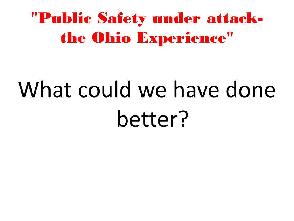Public Safety under attack- the Ohio Experience