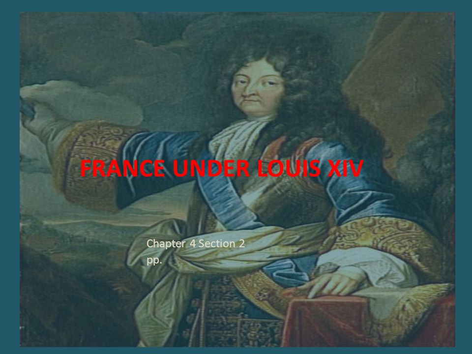 France Under Louis XIV Chapter 4 Section 2 pp.