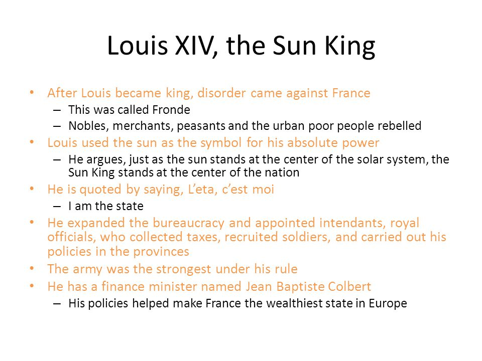 Louis XIV, the Sun King After Louis became king, disorder came against France. This was called Fronde.