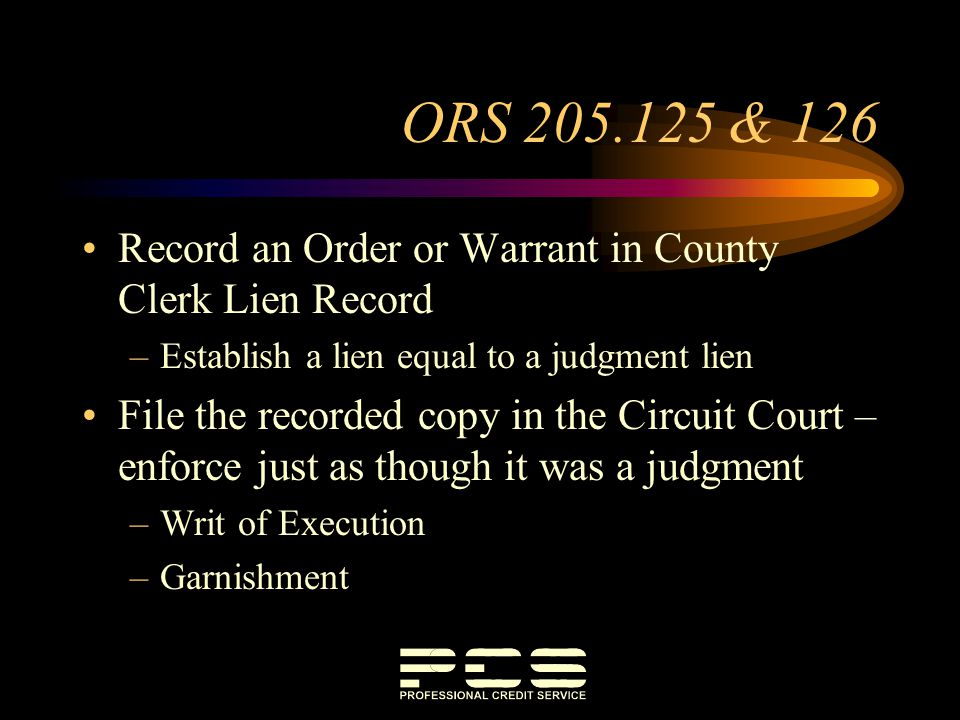 ORS 205.125 & 126 Record an Order or Warrant in County Clerk Lien Record. Establish a lien equal to a judgment lien.