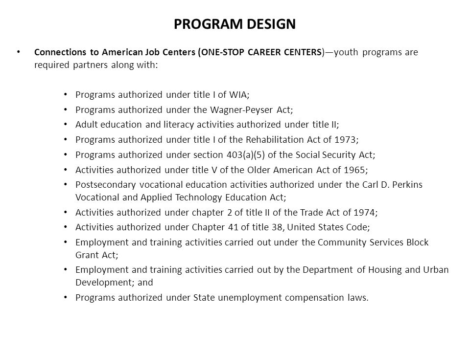 PROGRAM DESIGN Connections to American Job Centers (ONE-STOP CAREER CENTERS)—youth programs are required partners along with: