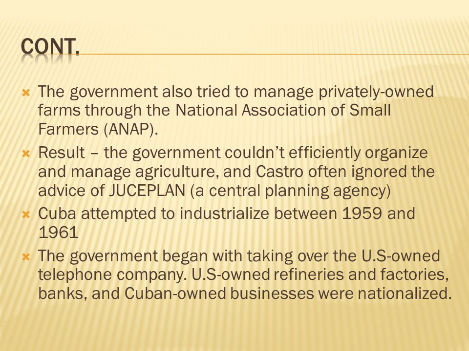 Cont. The government also tried to manage privately-owned farms through the National Association of Small Farmers (ANAP).
