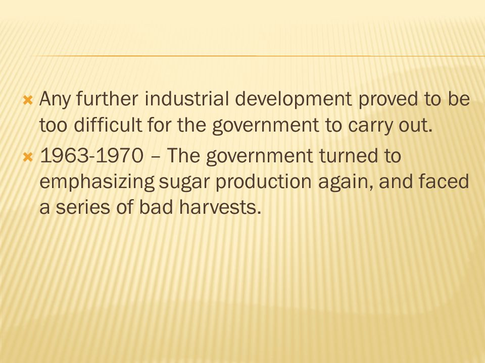 Any further industrial development proved to be too difficult for the government to carry out.