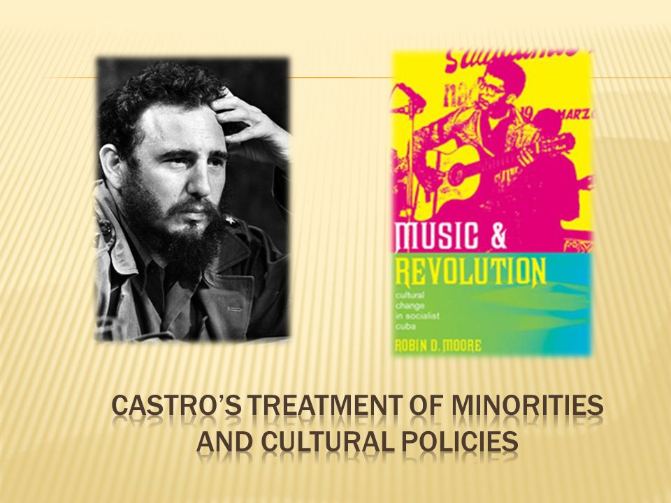 Castro's Treatment of minorities and cultural policies