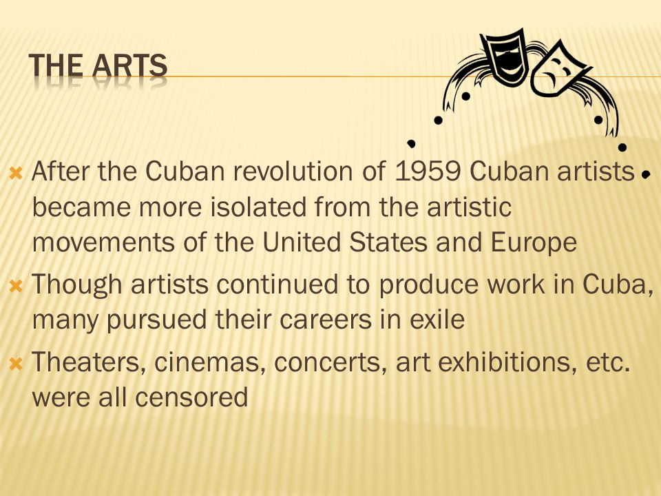 The Arts After the Cuban revolution of 1959 Cuban artists became more isolated from the artistic movements of the United States and Europe.