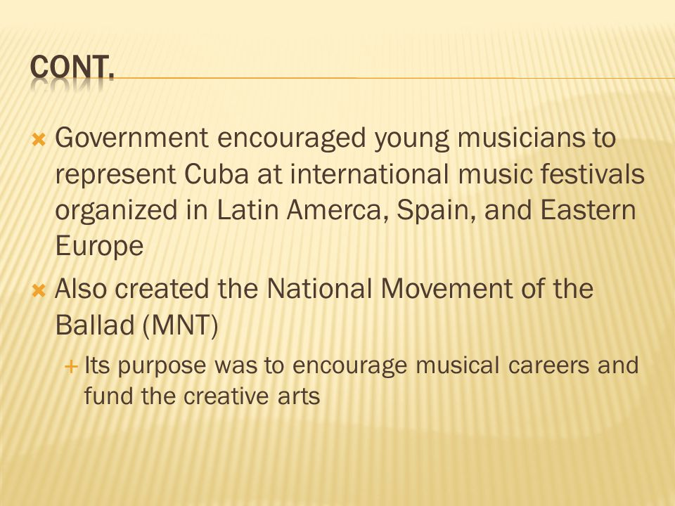 Cont. Government encouraged young musicians to represent Cuba at international music festivals organized in Latin Amerca, Spain, and Eastern Europe.