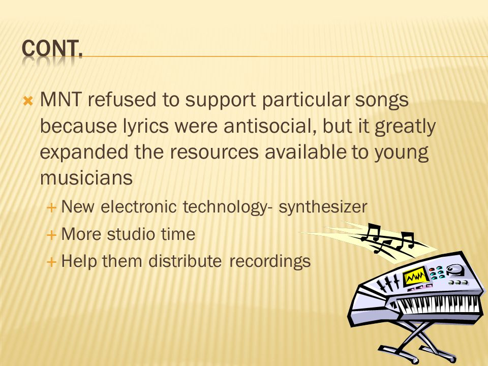 Cont. MNT refused to support particular songs because lyrics were antisocial, but it greatly expanded the resources available to young musicians.