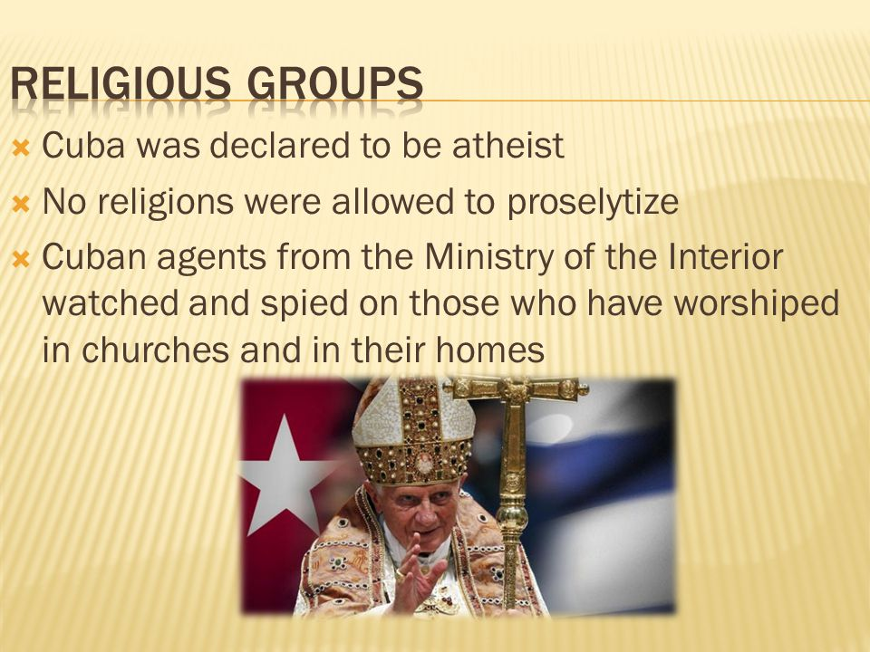 Religious Groups Cuba was declared to be atheist
