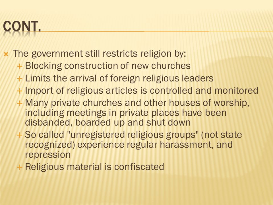Cont. The government still restricts religion by: