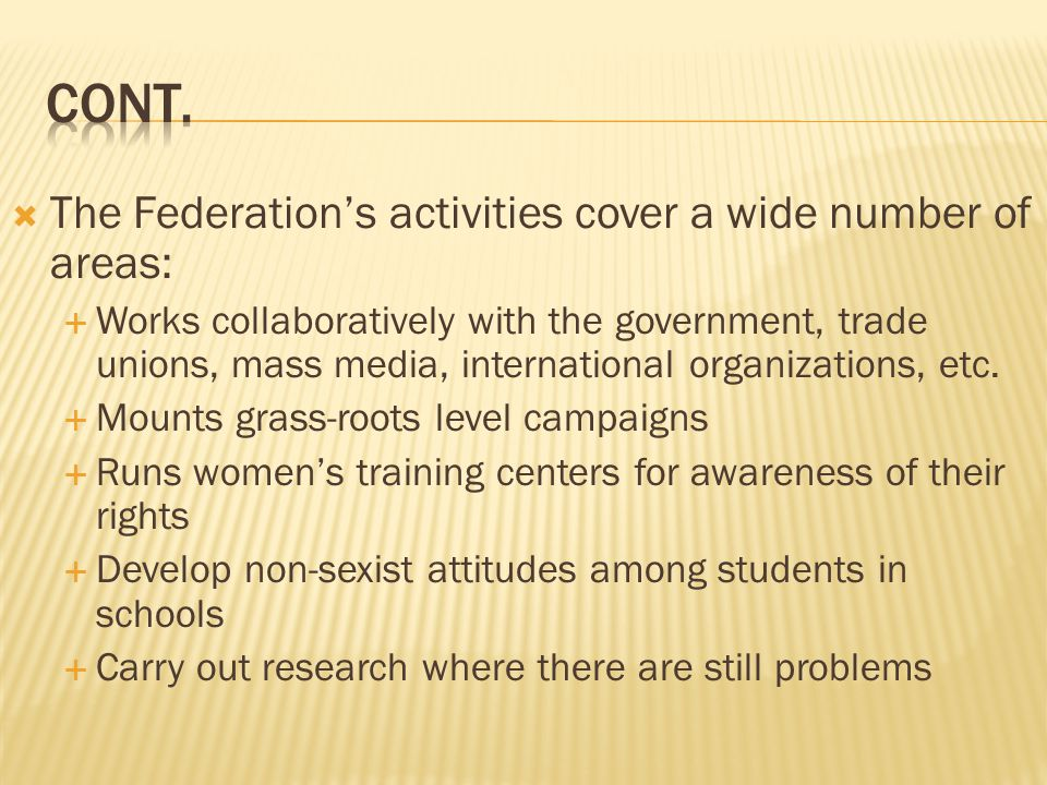 Cont. The Federation's activities cover a wide number of areas: