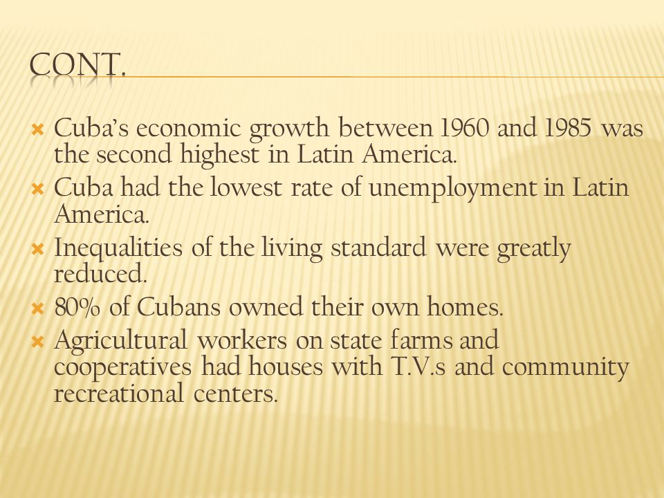 Cont. Cuba's economic growth between 1960 and 1985 was the second highest in Latin America.