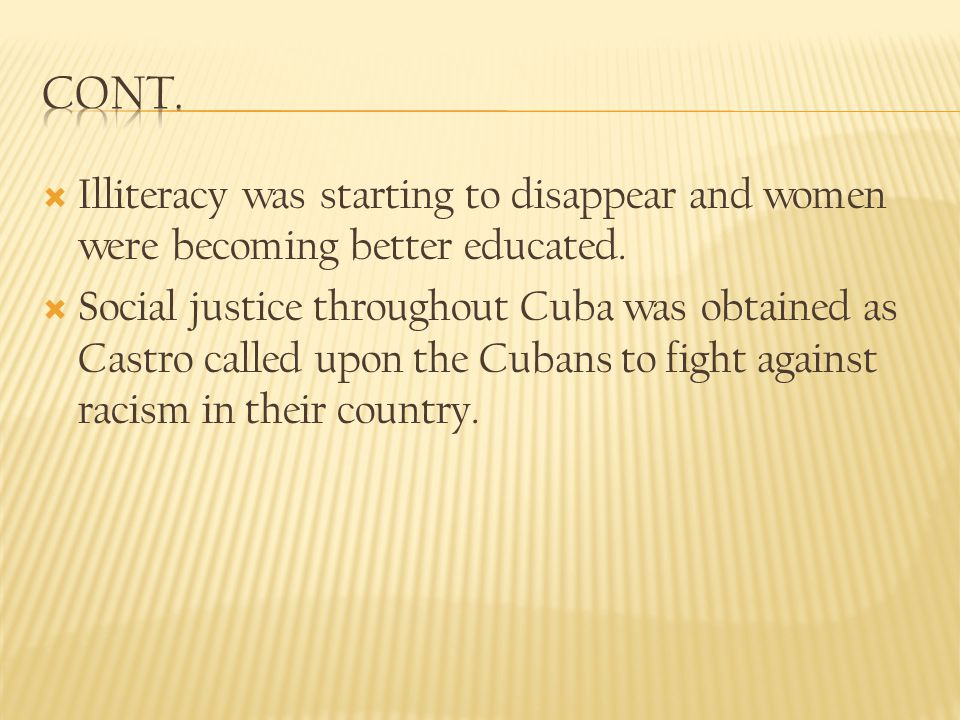 Cont. Illiteracy was starting to disappear and women were becoming better educated.