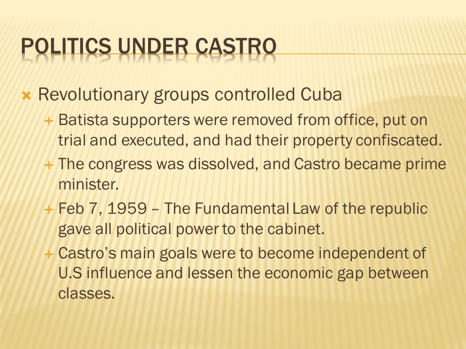 Politics under Castro Revolutionary groups controlled Cuba