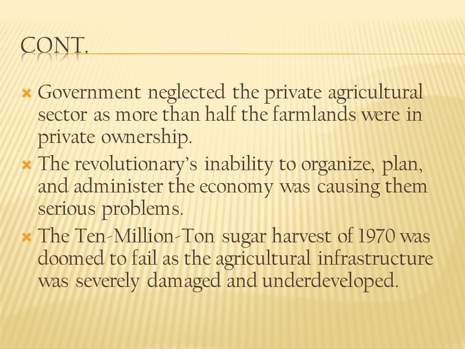 Cont. Government neglected the private agricultural sector as more than half the farmlands were in private ownership.