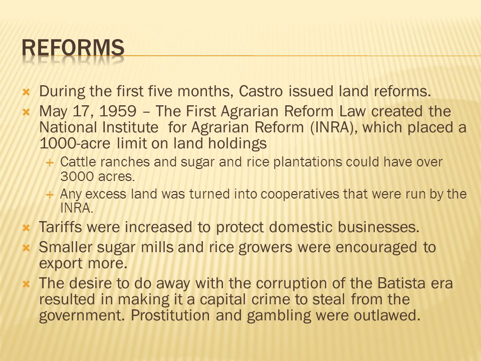 Reforms During the first five months, Castro issued land reforms.