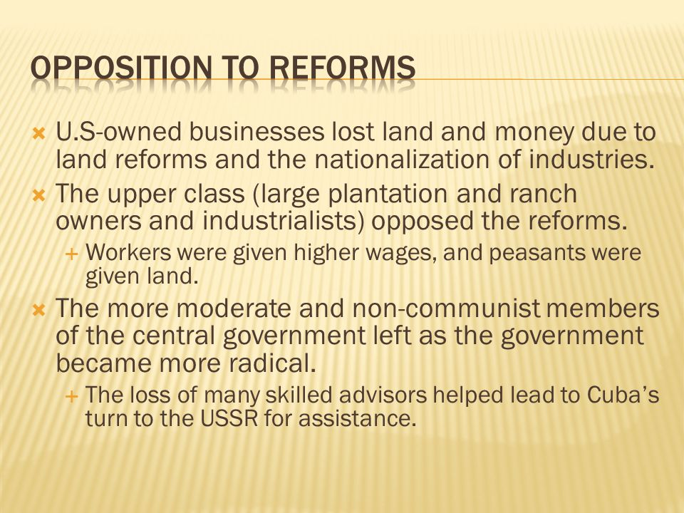 Opposition to Reforms U.S-owned businesses lost land and money due to land reforms and the nationalization of industries.