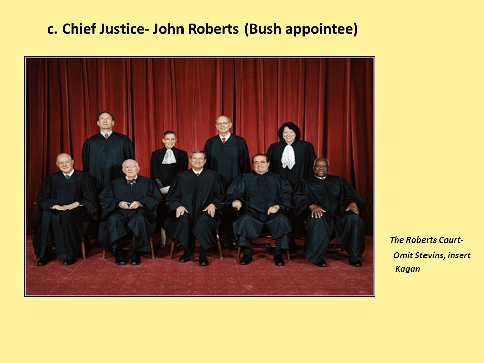 c. Chief Justice- John Roberts (Bush appointee)
