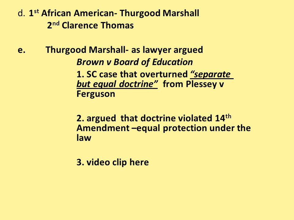 d. 1st African American- Thurgood Marshall