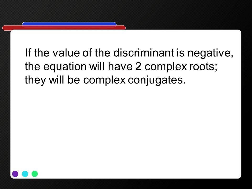 If the value of the discriminant is negative,