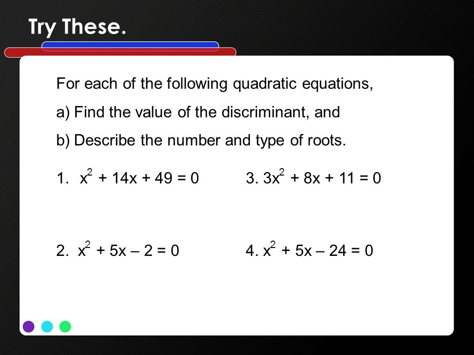 Try These. For each of the following quadratic equations,