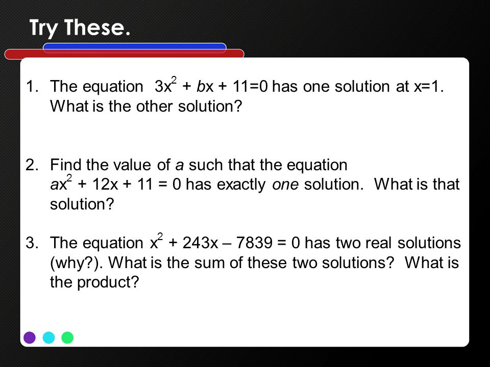 Try These. The equation 3x2 + bx + 11=0 has one solution at x=1. What is the other solution