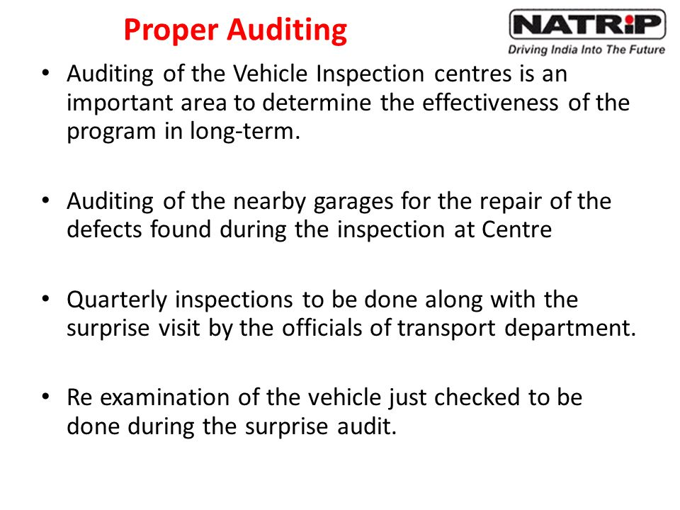 Proper Auditing Auditing of the Vehicle Inspection centres is an important area to determine the effectiveness of the program in long-term.