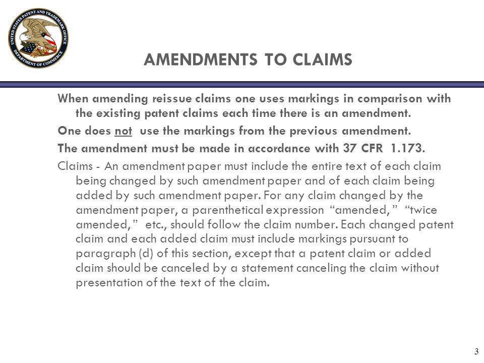 AMENDMENTS TO CLAIMS When amending reissue claims one uses markings in comparison with the existing patent claims each time there is an amendment.
