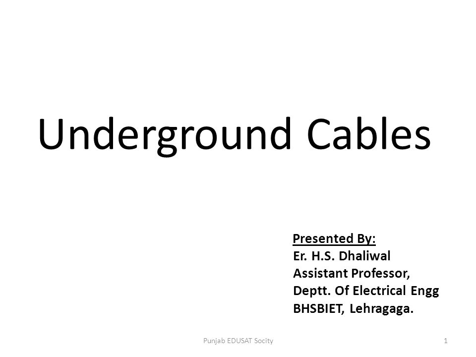 Underground Cables Er. H.S. Dhaliwal Assistant Professor,